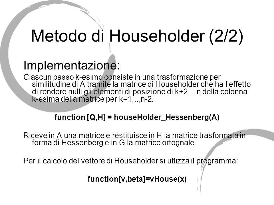 Metodo di Householder (2/2) Implementazione: Ciascun passo k-esimo consiste in una trasformazione per similitudine di A tramite la matrice di Househol