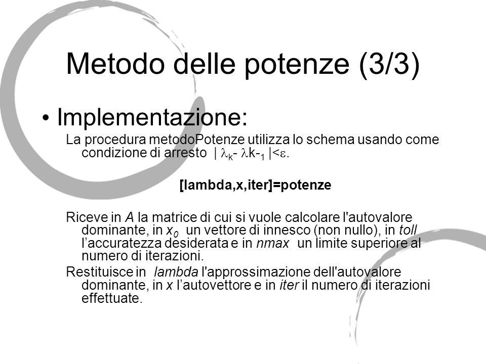Metodo delle potenze (3/3) Implementazione: La procedura metodoPotenze utilizza lo schema usando come condizione di arresto | k - k- 1 |<. [lambda,x,i