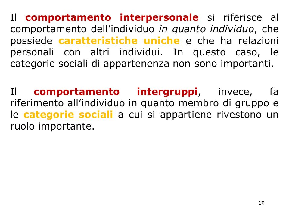 10 Il comportamento interpersonale si riferisce al comportamento dellindividuo in quanto individuo, che possiede caratteristiche uniche e che ha relaz