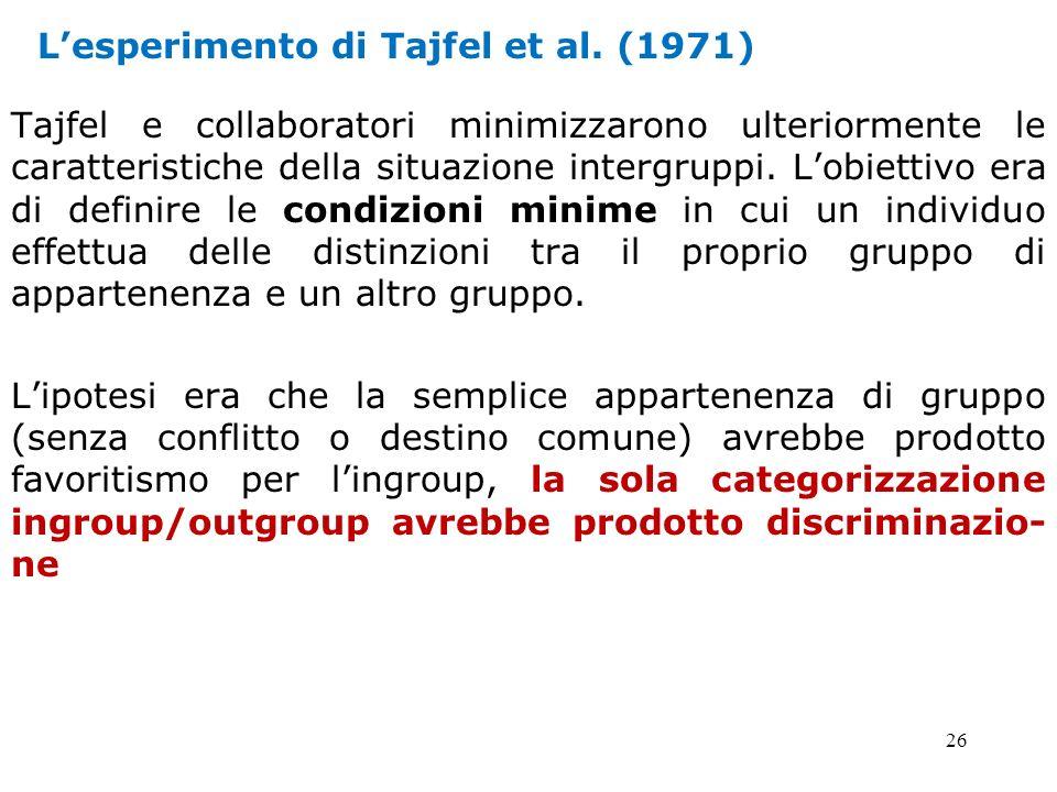 26 Lesperimento di Tajfel et al. (1971) Tajfel e collaboratori minimizzarono ulteriormente le caratteristiche della situazione intergruppi. Lobiettivo