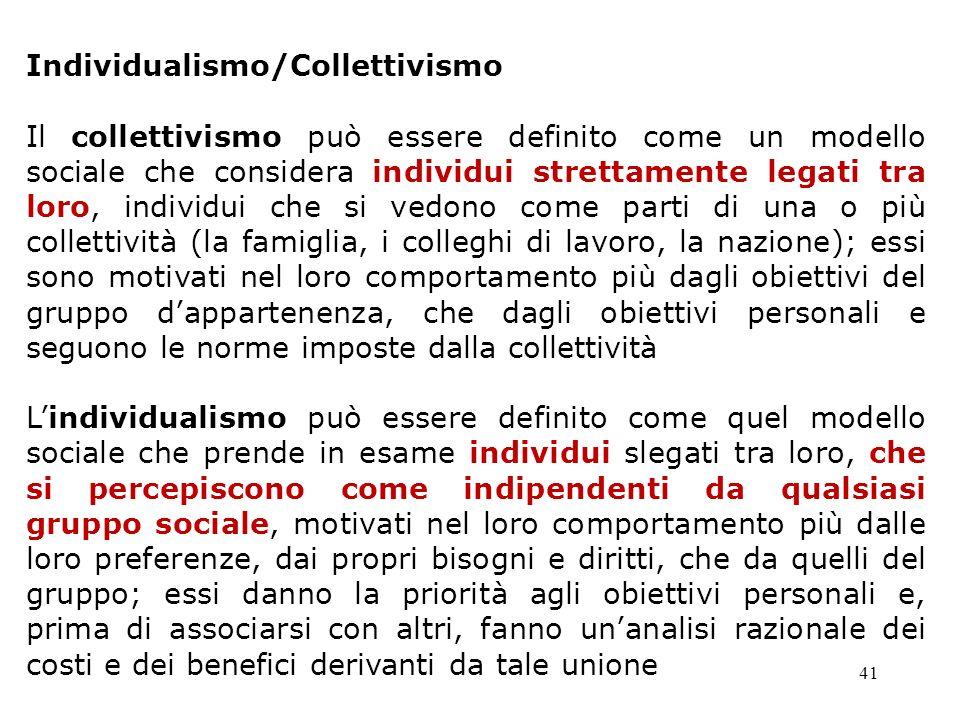 41 Individualismo/Collettivismo Il collettivismo può essere definito come un modello sociale che considera individui strettamente legati tra loro, ind