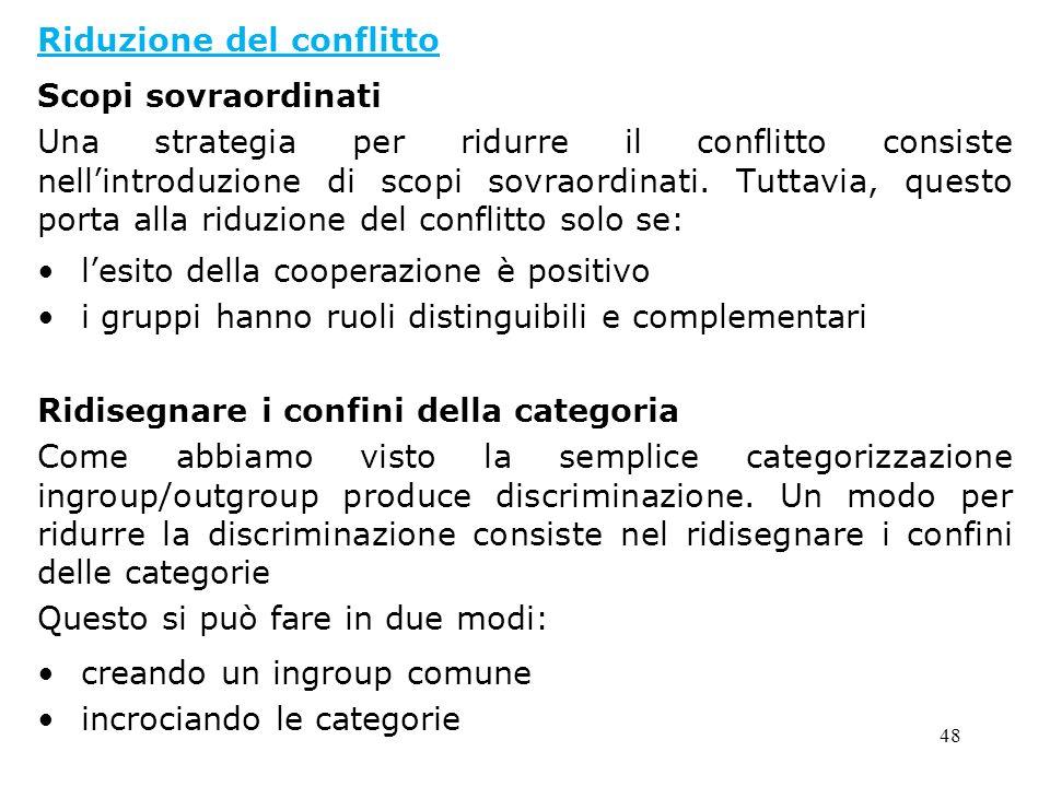 48 Riduzione del conflitto Scopi sovraordinati Una strategia per ridurre il conflitto consiste nellintroduzione di scopi sovraordinati. Tuttavia, ques