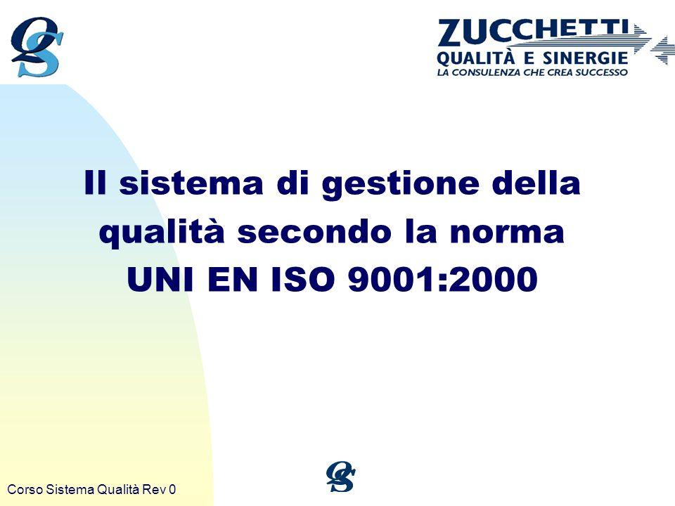 Corso Sistema Qualità Rev 0 Il sistema di gestione della qualità secondo la norma UNI EN ISO 9001:2000