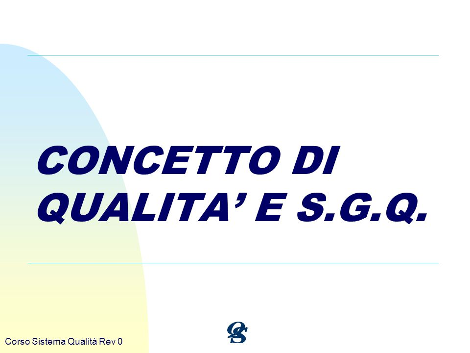 Corso Sistema Qualità Rev 0 CONCETTO DI QUALITA E S.G.Q.