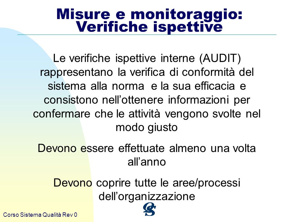 Corso Sistema Qualità Rev 0 Misure e monitoraggio: Verifiche ispettive Le verifiche ispettive interne (AUDIT) rappresentano la verifica di conformità