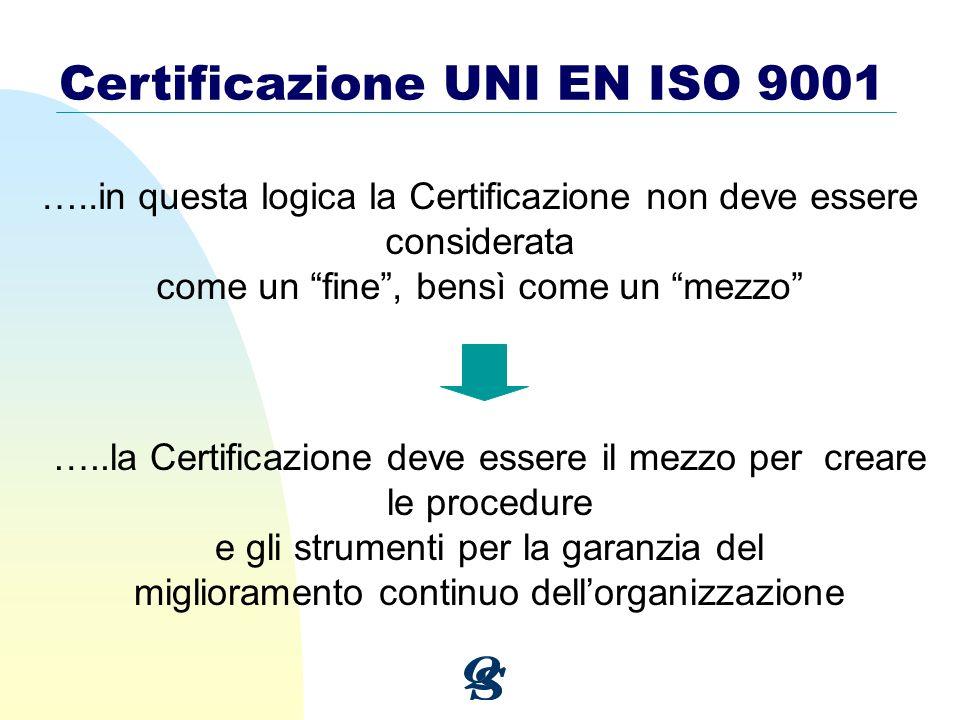 Certificazione UNI EN ISO 9001 …..in questa logica la Certificazione non deve essere considerata come un fine, bensì come un mezzo …..la Certificazion