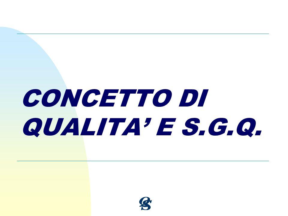 CONCETTO DI QUALITA E S.G.Q.