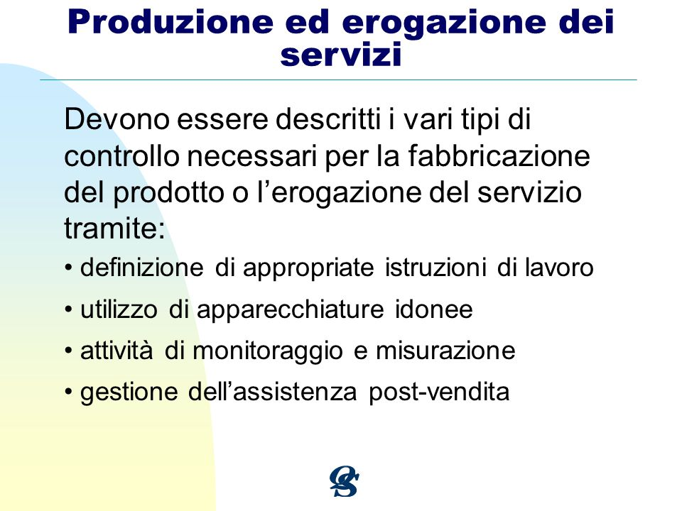 Produzione ed erogazione dei servizi Devono essere descritti i vari tipi di controllo necessari per la fabbricazione del prodotto o lerogazione del se