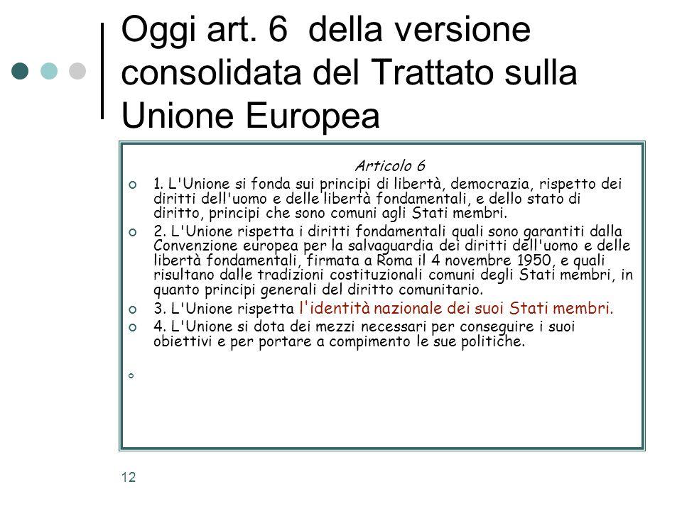 12 Oggi art. 6 della versione consolidata del Trattato sulla Unione Europea Articolo 6 1. L'Unione si fonda sui principi di libertà, democrazia, rispe