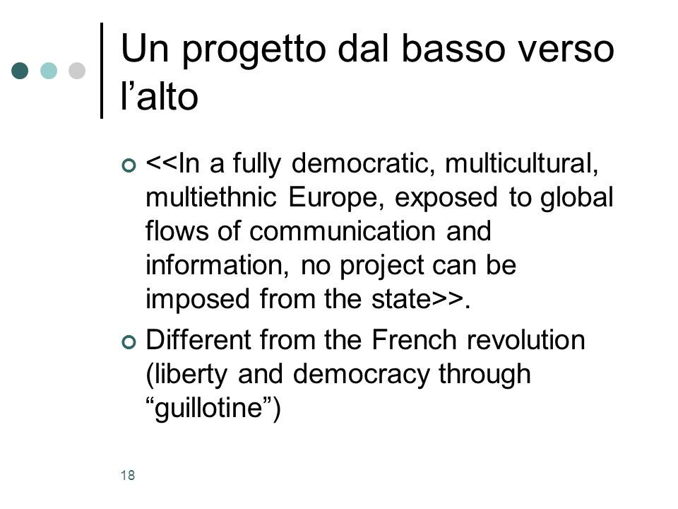 18 Un progetto dal basso verso lalto >. Different from the French revolution (liberty and democracy through guillotine)