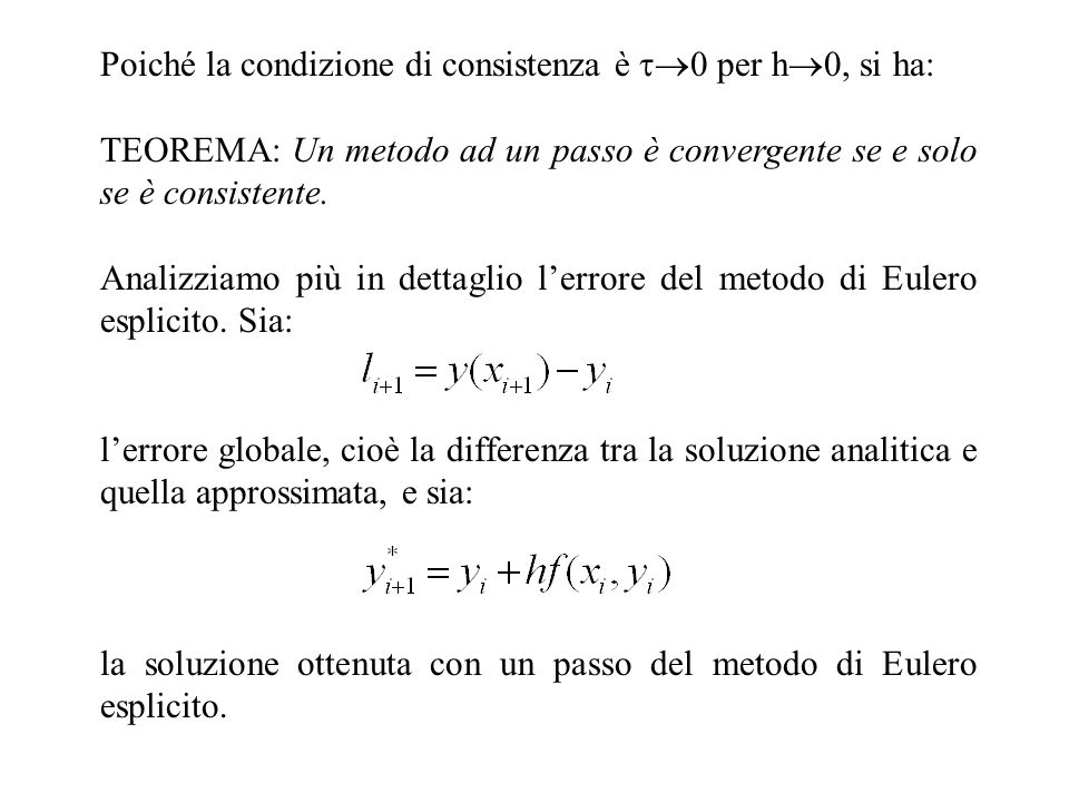 Poiché la condizione di consistenza è 0 per h 0, si ha: TEOREMA: Un metodo ad un passo è convergente se e solo se è consistente. Analizziamo più in de