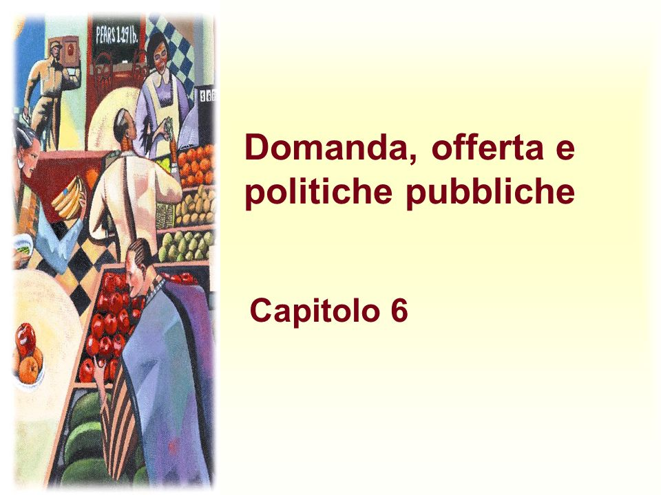 Domanda, offerta e politiche pubbliche Capitolo 6