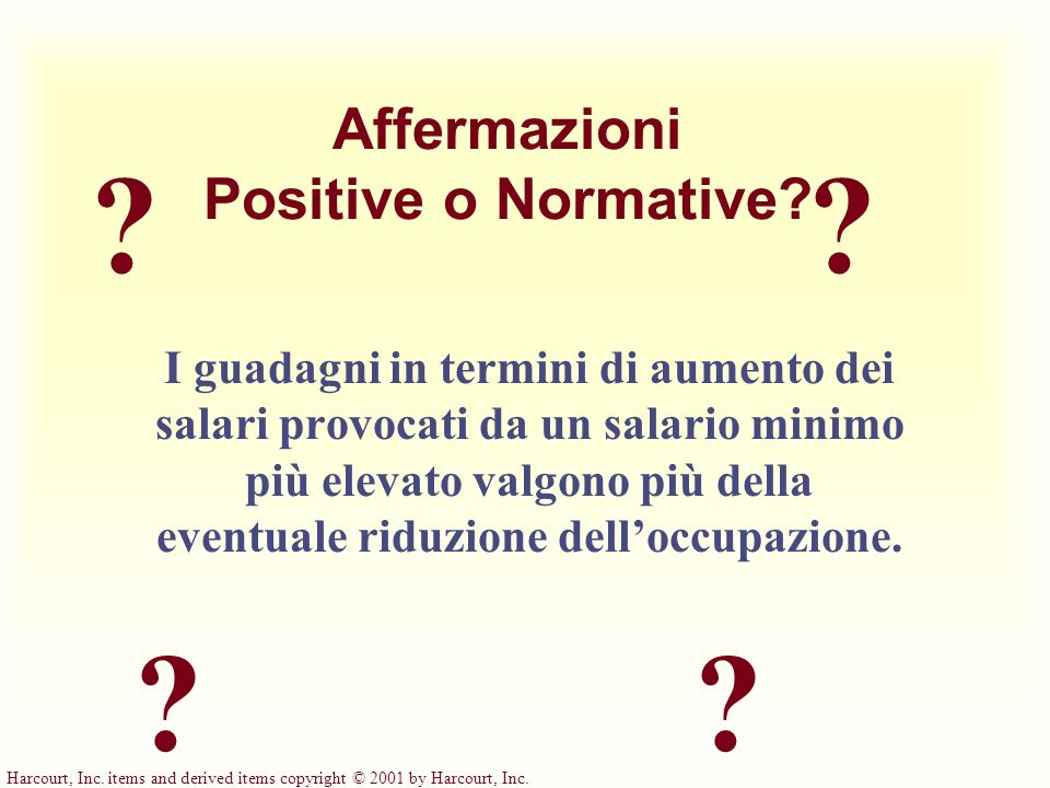 Harcourt, Inc. items and derived items copyright © 2001 by Harcourt, Inc. ? ?? ? Affermazioni Positive o Normative? I guadagni in termini di aumento d