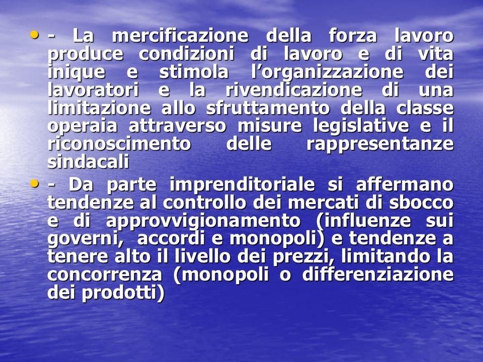 - La mercificazione della forza lavoro produce condizioni di lavoro e di vita inique e stimola lorganizzazione dei lavoratori e la rivendicazione di u