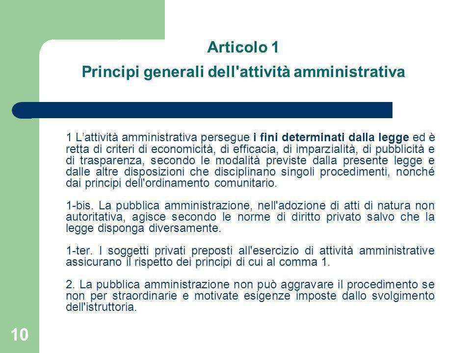 10 Articolo 1 Principi generali dell'attività amministrativa 1 Lattività amministrativa persegue i fini determinati dalla legge ed è retta di criteri