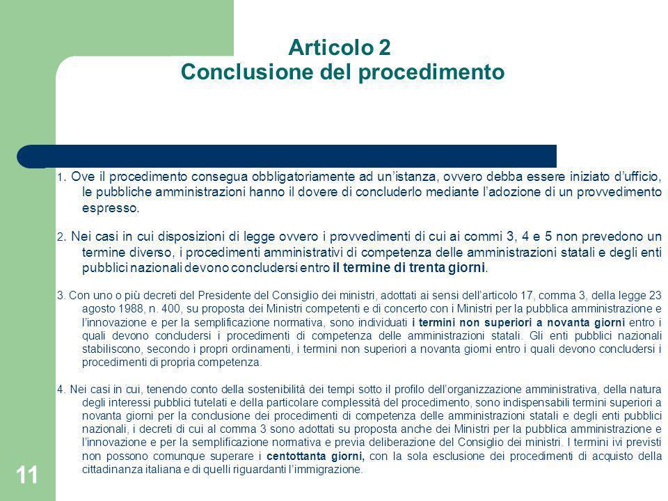 11 Articolo 2 Conclusione del procedimento 1. Ove il procedimento consegua obbligatoriamente ad unistanza, ovvero debba essere iniziato dufficio, le p