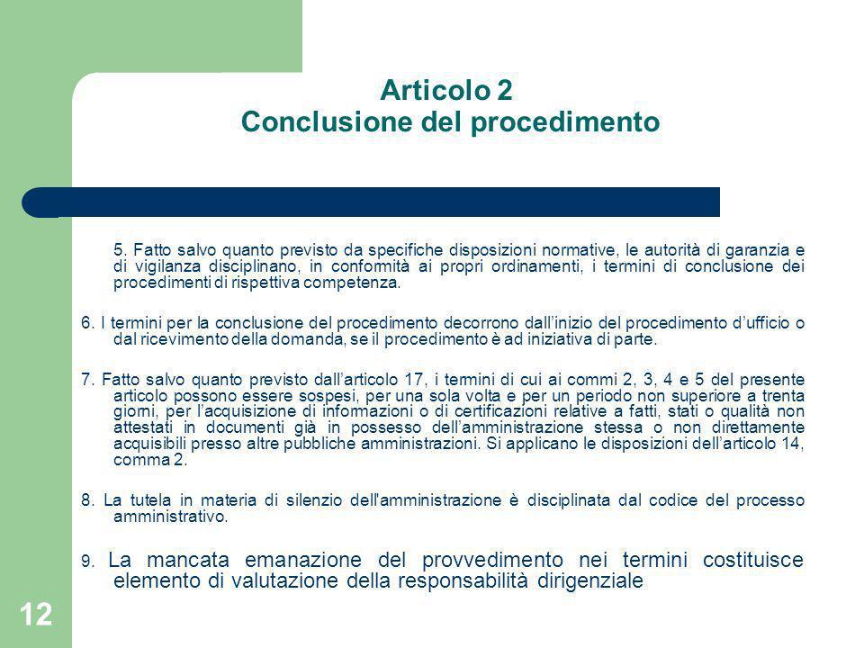 12 Articolo 2 Conclusione del procedimento 5. Fatto salvo quanto previsto da specifiche disposizioni normative, le autorità di garanzia e di vigilanza