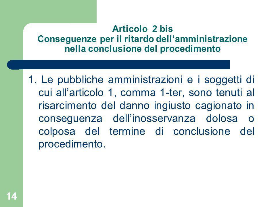 Articolo 2 bis Conseguenze per il ritardo dellamministrazione nella conclusione del procedimento 1. Le pubbliche amministrazioni e i soggetti di cui a