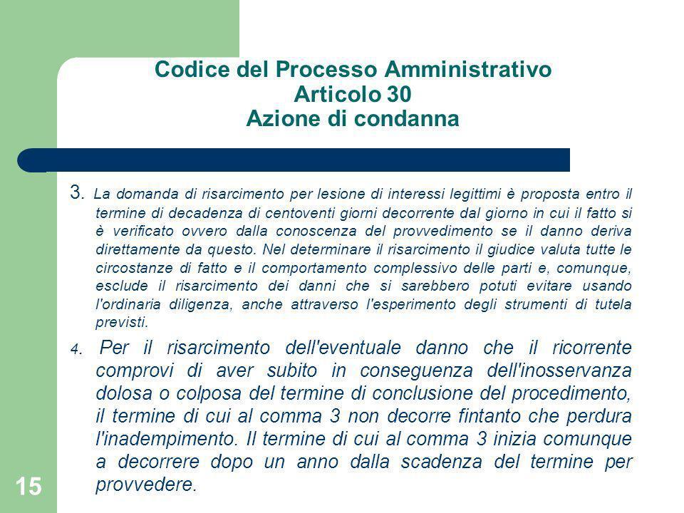 Codice del Processo Amministrativo Articolo 30 Azione di condanna 3. La domanda di risarcimento per lesione di interessi legittimi è proposta entro il