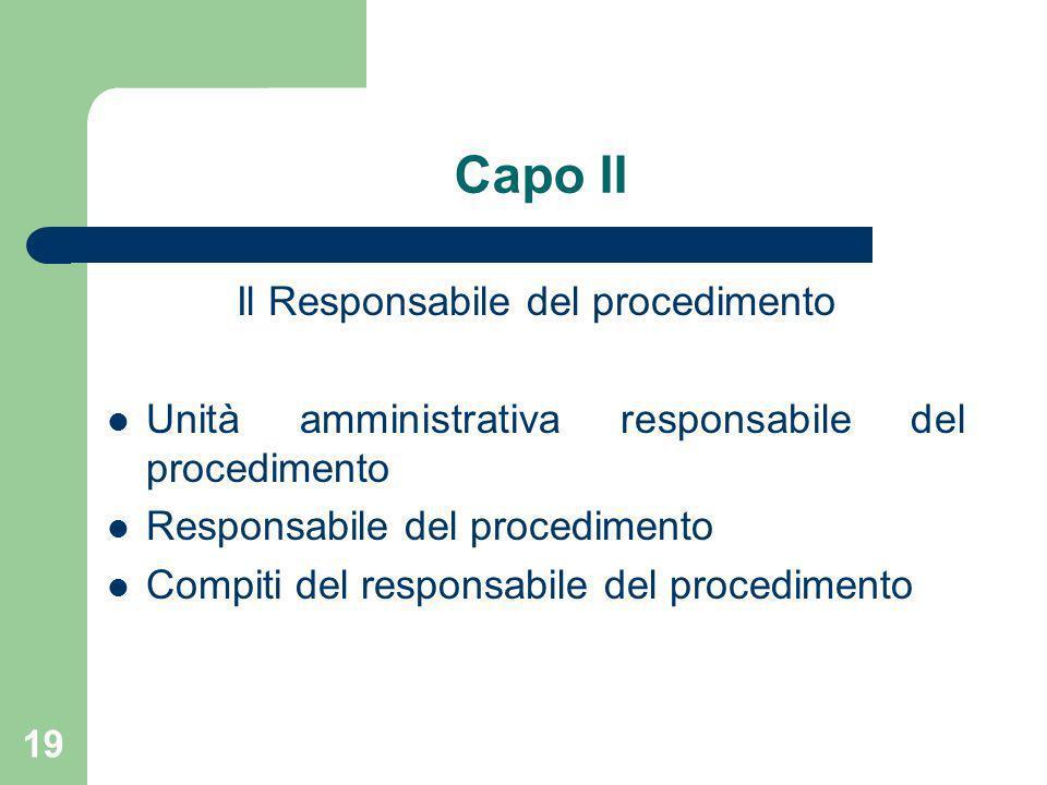 19 Capo II Il Responsabile del procedimento Unità amministrativa responsabile del procedimento Responsabile del procedimento Compiti del responsabile