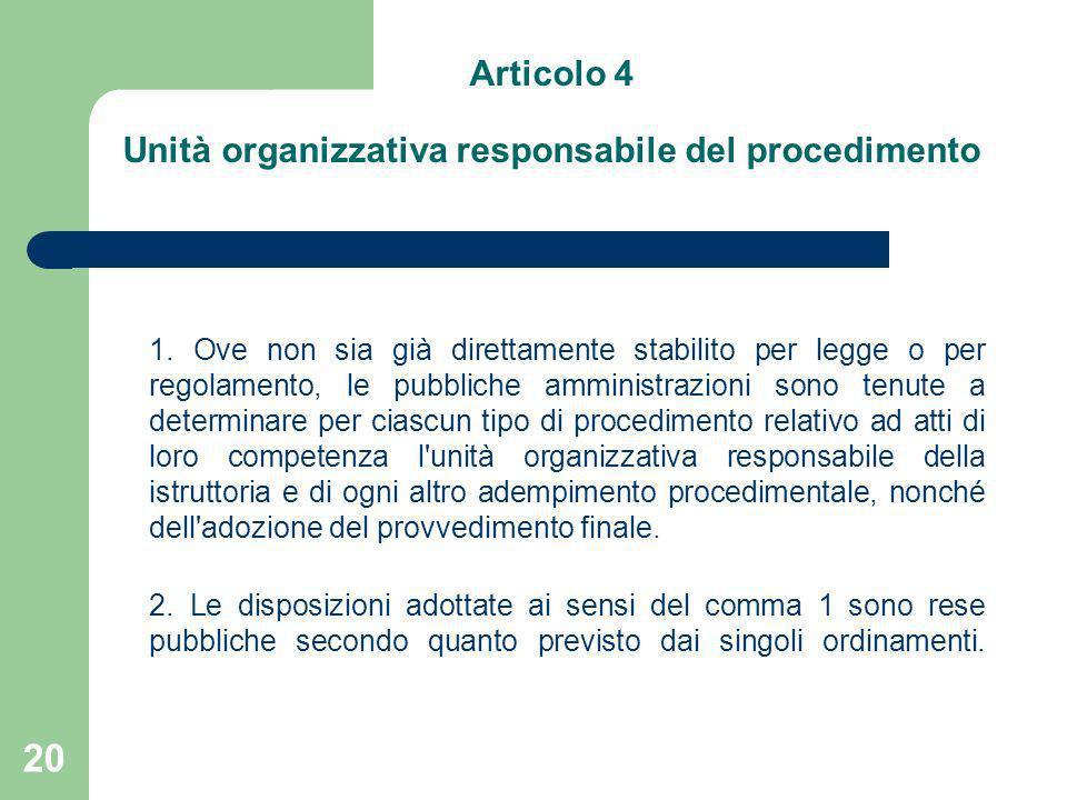 20 Articolo 4 Unità organizzativa responsabile del procedimento 1. Ove non sia già direttamente stabilito per legge o per regolamento, le pubbliche am