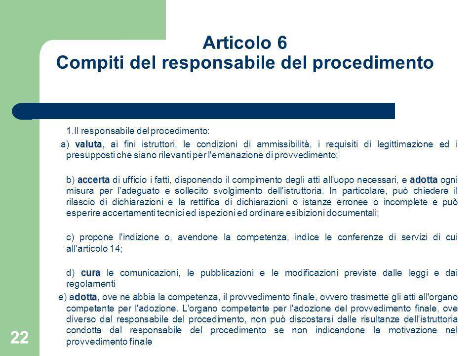 22 Articolo 6 Compiti del responsabile del procedimento 1.Il responsabile del procedimento: valuta a) valuta, ai fini istruttori, le condizioni di amm