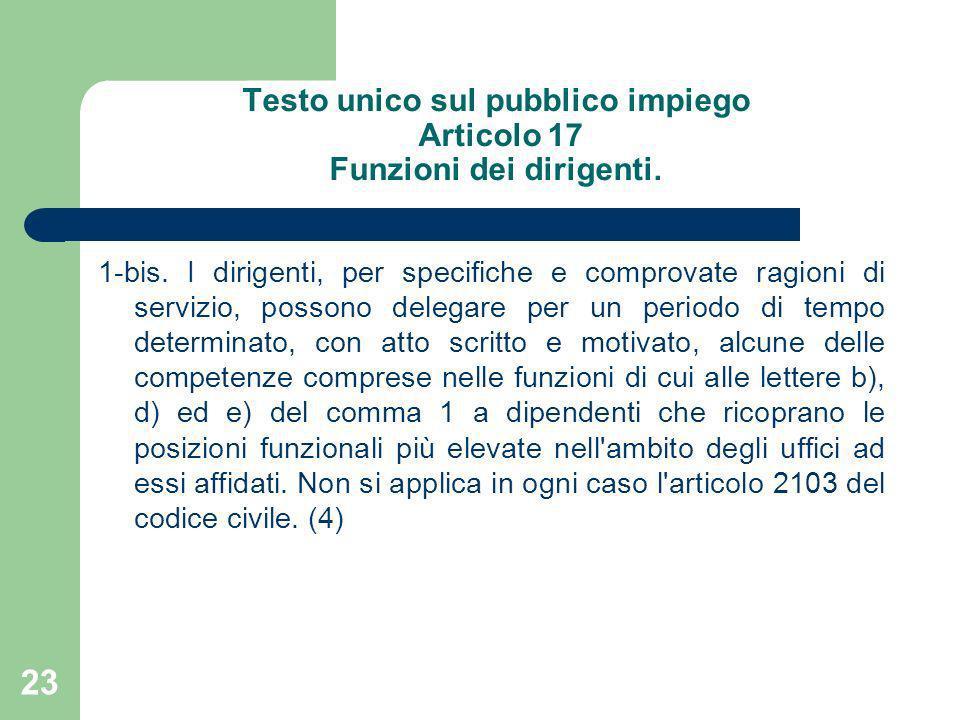 Testo unico sul pubblico impiego Articolo 17 Funzioni dei dirigenti. 1-bis. I dirigenti, per specifiche e comprovate ragioni di servizio, possono dele