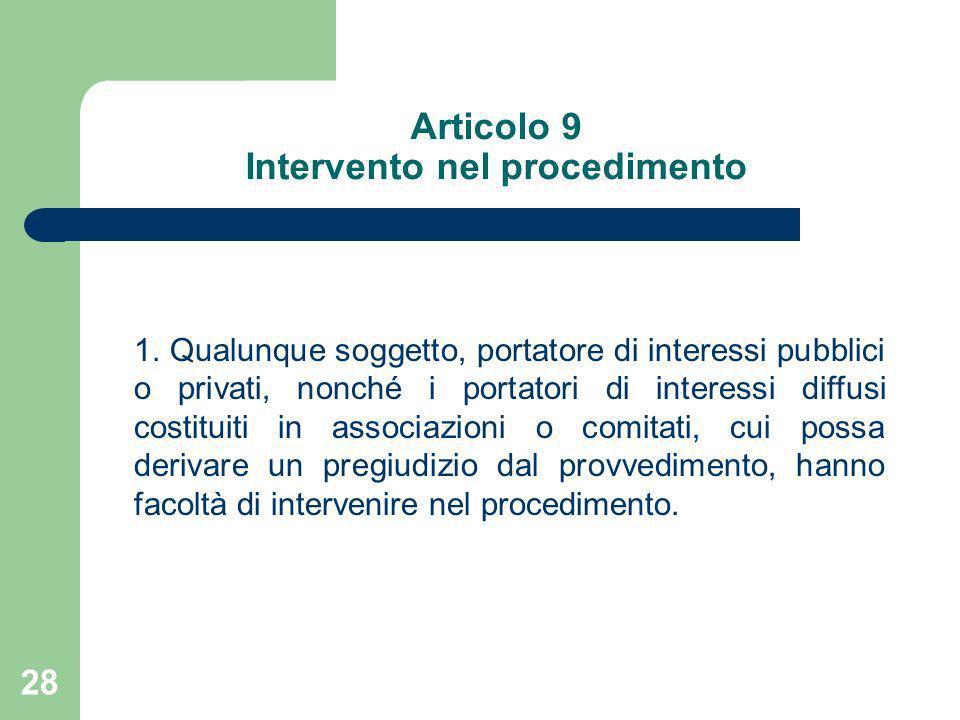 28 Articolo 9 Intervento nel procedimento 1. Qualunque soggetto, portatore di interessi pubblici o privati, nonché i portatori di interessi diffusi co