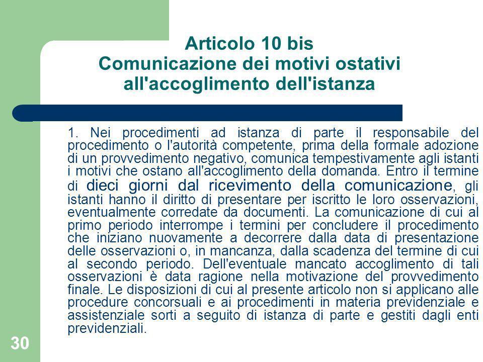 30 Articolo 10 bis Comunicazione dei motivi ostativi all'accoglimento dell'istanza 1. Nei procedimenti ad istanza di parte il responsabile del procedi