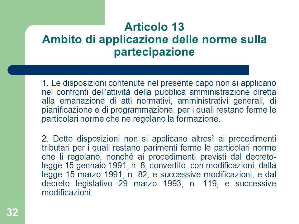 32 Articolo 13 Ambito di applicazione delle norme sulla partecipazione 1. Le disposizioni contenute nel presente capo non si applicano nei confronti d