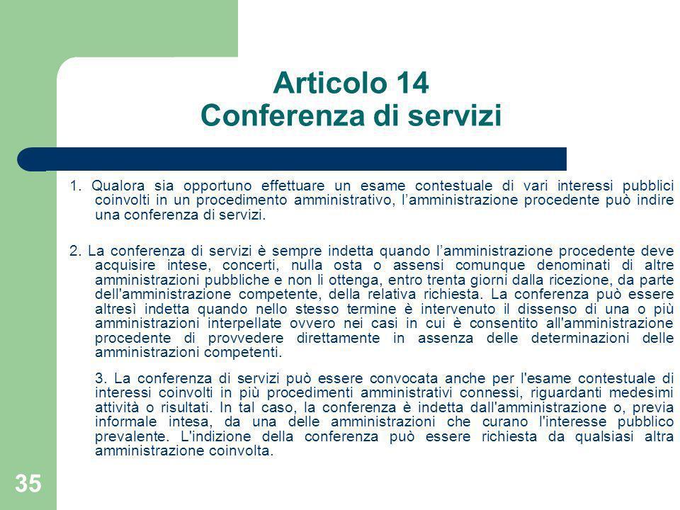 35 Articolo 14 Conferenza di servizi 1. Qualora sia opportuno effettuare un esame contestuale di vari interessi pubblici coinvolti in un procedimento
