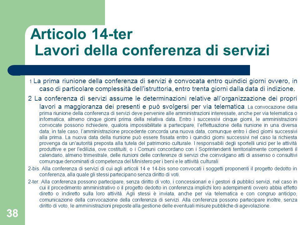 Articolo 14-ter Lavori della conferenza di servizi 1 La prima riunione della conferenza di servizi è convocata entro quindici giorni ovvero, in caso d