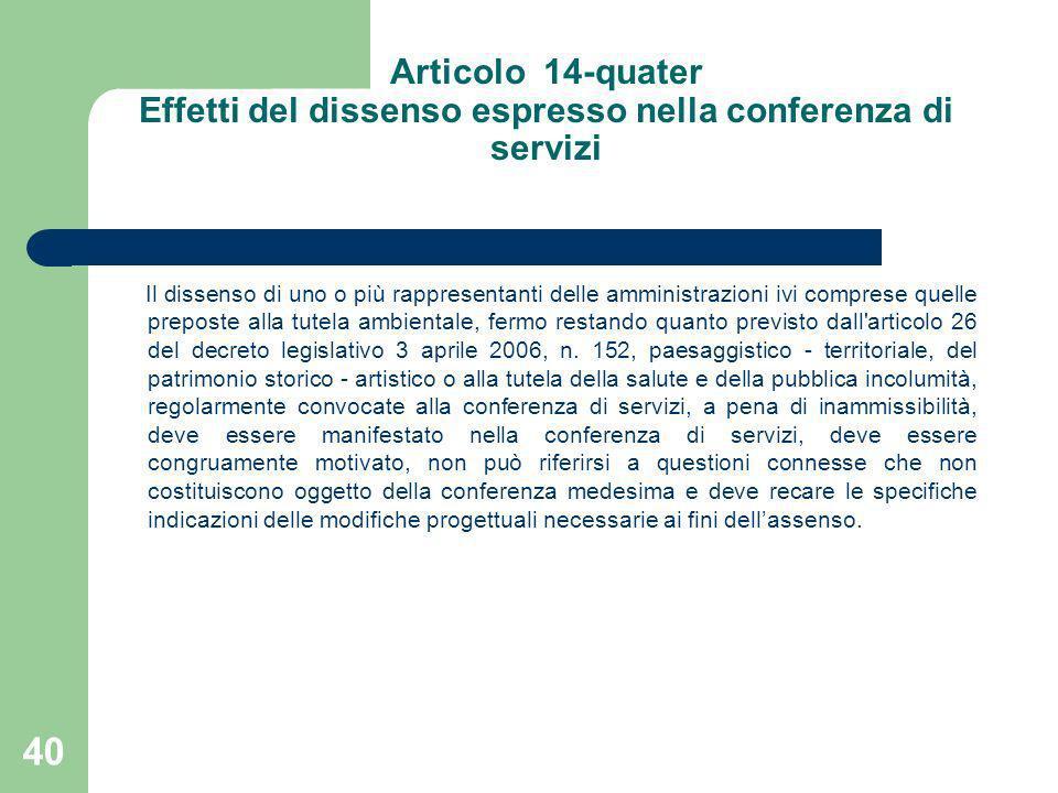 Articolo 14-quater Effetti del dissenso espresso nella conferenza di servizi Il dissenso di uno o più rappresentanti delle amministrazioni ivi compres
