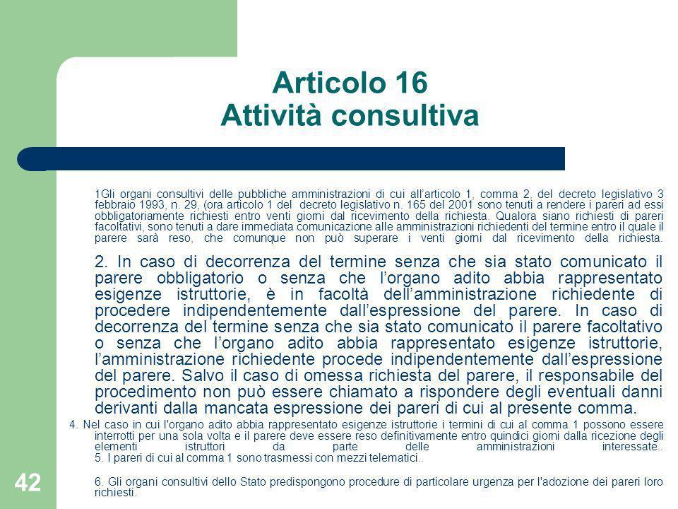 42 Articolo 16 Attività consultiva 1Gli organi consultivi delle pubbliche amministrazioni di cui allarticolo 1, comma 2, del decreto legislativo 3 feb