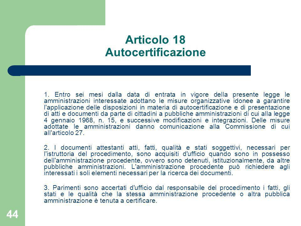 44 Articolo 18 Autocertificazione 1. Entro sei mesi dalla data di entrata in vigore della presente legge le amministrazioni interessate adottano le mi