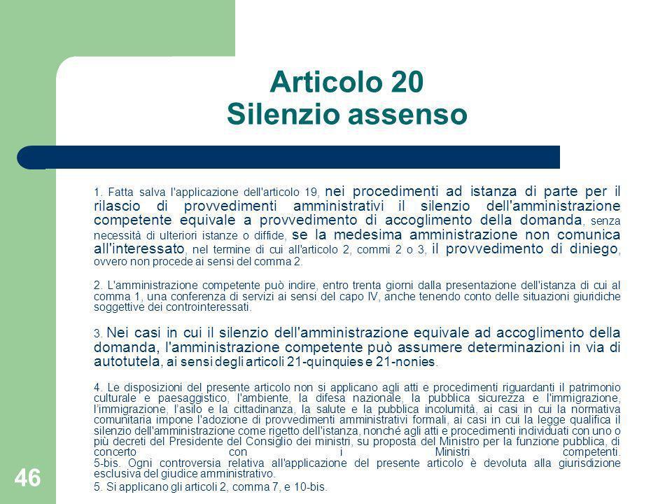 46 Articolo 20 Silenzio assenso 1. Fatta salva l'applicazione dell'articolo 19, nei procedimenti ad istanza di parte per il rilascio di provvedimenti