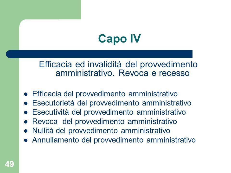 49 Capo IV Efficacia ed invalidità del provvedimento amministrativo. Revoca e recesso Efficacia del provvedimento amministrativo Esecutorietà del prov