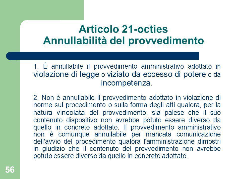 56 Articolo 21-octies Annullabilità del provvedimento 1. È annullabile il provvedimento amministrativo adottato in violazione di legge o viziato da ec