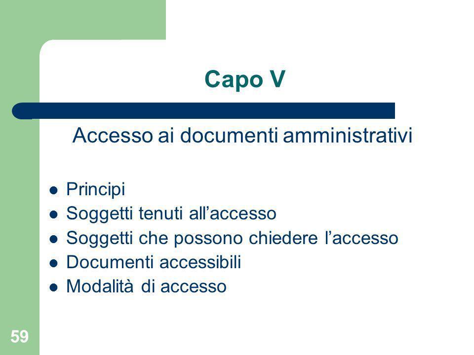 59 Capo V Accesso ai documenti amministrativi Principi Soggetti tenuti allaccesso Soggetti che possono chiedere laccesso Documenti accessibili Modalit