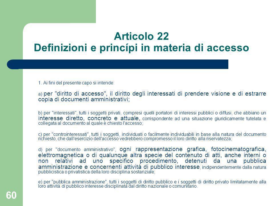 60 Articolo 22 Definizioni e princípi in materia di accesso 1. Ai fini del presente capo si intende: a) per