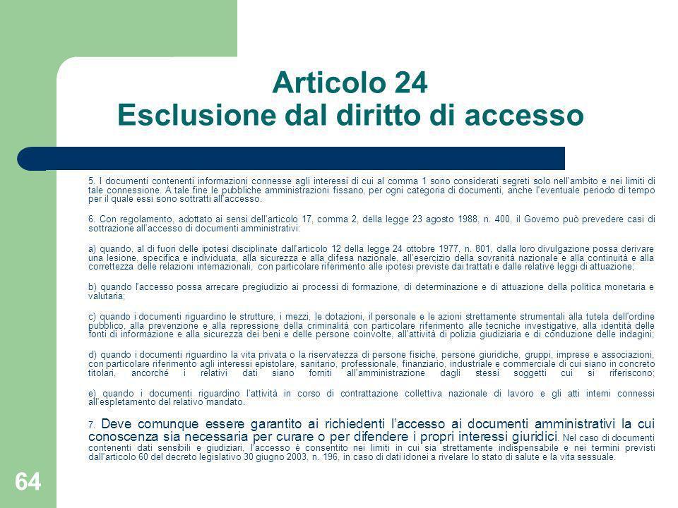 64 Articolo 24 Esclusione dal diritto di accesso 5. I documenti contenenti informazioni connesse agli interessi di cui al comma 1 sono considerati seg