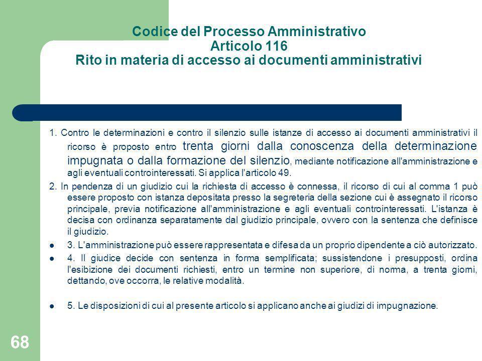Codice del Processo Amministrativo Articolo 116 Rito in materia di accesso ai documenti amministrativi 1. Contro le determinazioni e contro il silenzi