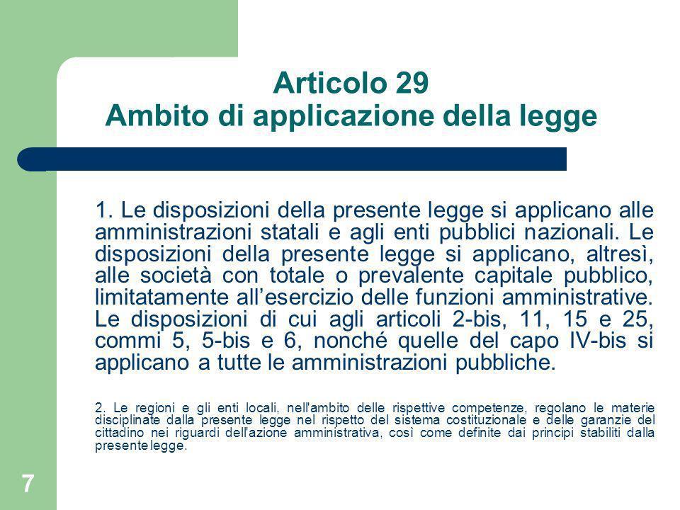 7 Articolo 29 Ambito di applicazione della legge 1. Le disposizioni della presente legge si applicano alle amministrazioni statali e agli enti pubblic