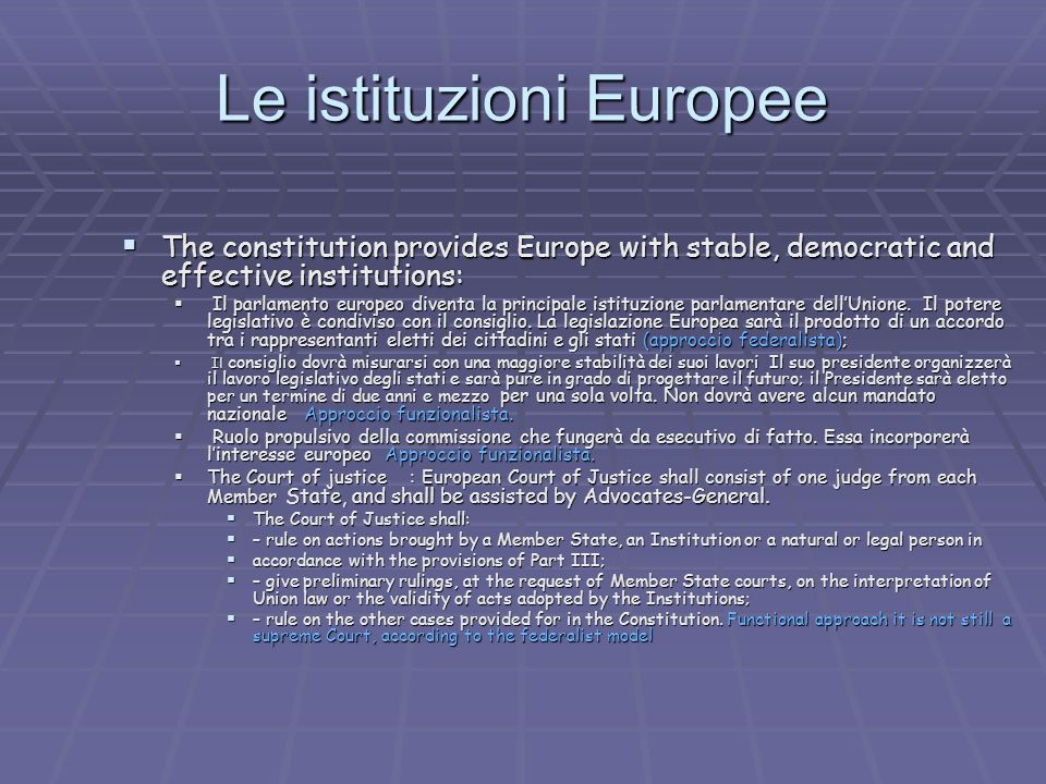 Le istituzioni Europee The constitution provides Europe with stable, democratic and effective institutions: The constitution provides Europe with stable, democratic and effective institutions: Il parlamento europeo diventa la principale istituzione parlamentare dellUnione.