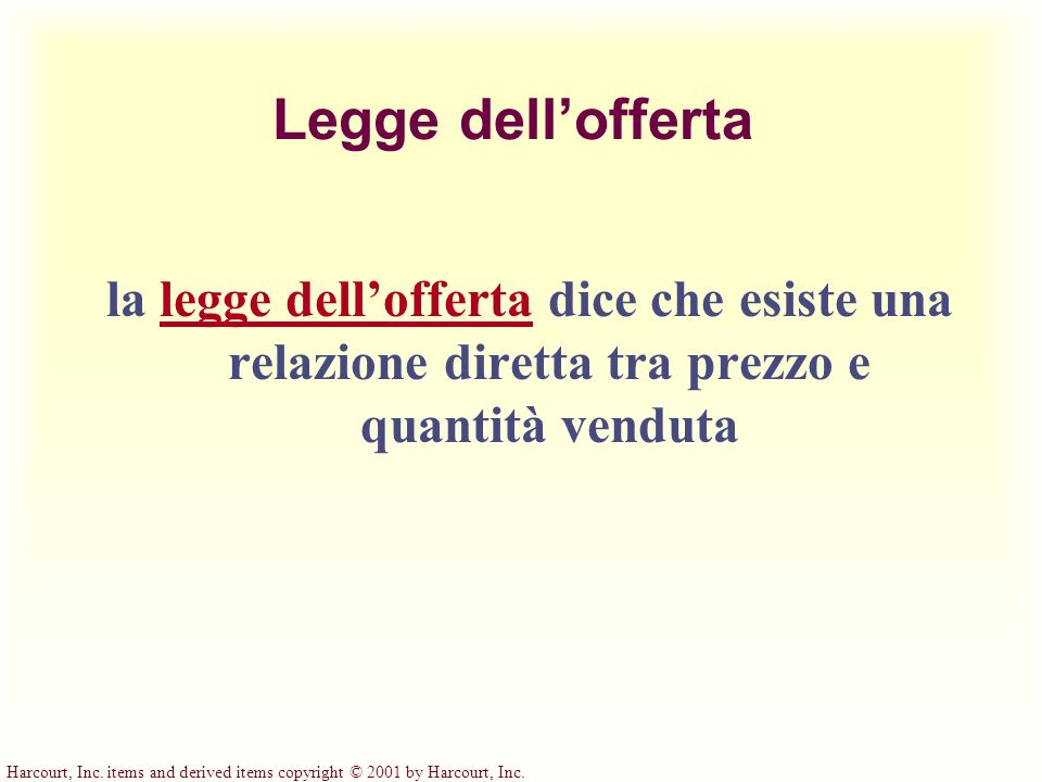 Harcourt, Inc. items and derived items copyright © 2001 by Harcourt, Inc. Legge dellofferta la legge dellofferta dice che esiste una relazione diretta