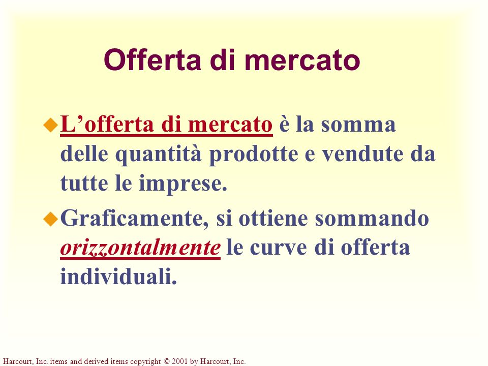 Harcourt, Inc. items and derived items copyright © 2001 by Harcourt, Inc. Offerta di mercato u Lofferta di mercato è la somma delle quantità prodotte
