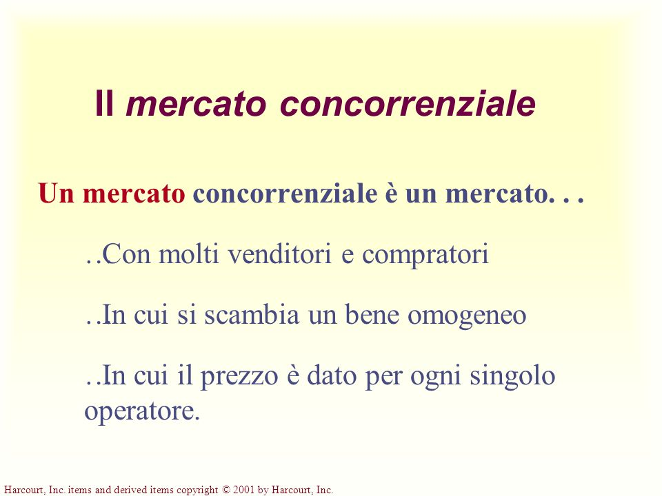 Harcourt, Inc. items and derived items copyright © 2001 by Harcourt, Inc. Il mercato concorrenziale Un mercato concorrenziale è un mercato... Con molt