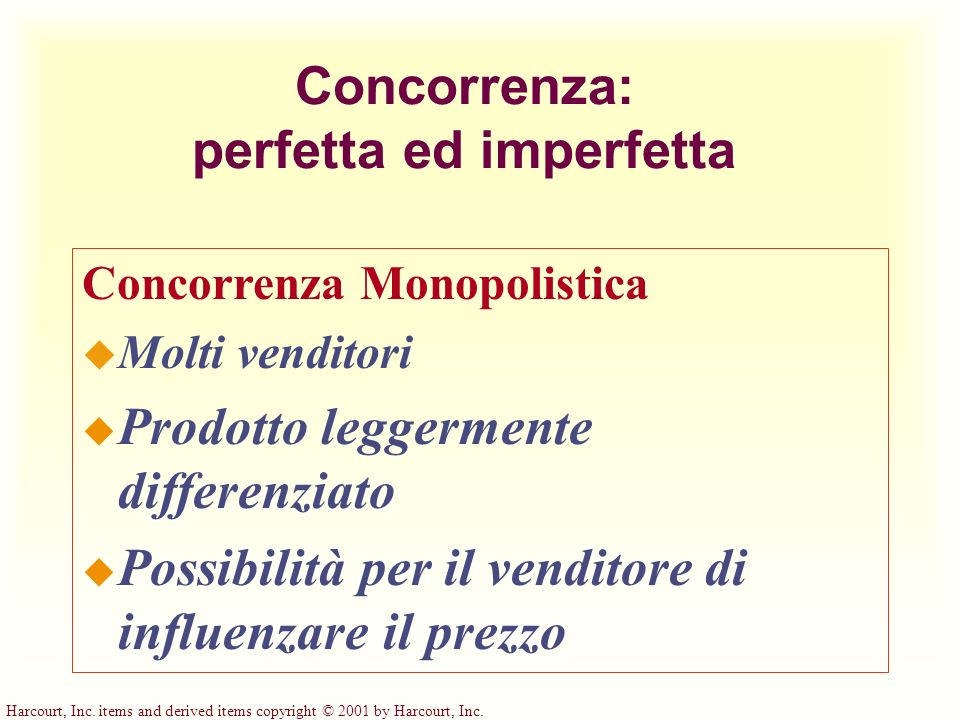Harcourt, Inc. items and derived items copyright © 2001 by Harcourt, Inc. Concorrenza: perfetta ed imperfetta Concorrenza Monopolistica u Molti vendit
