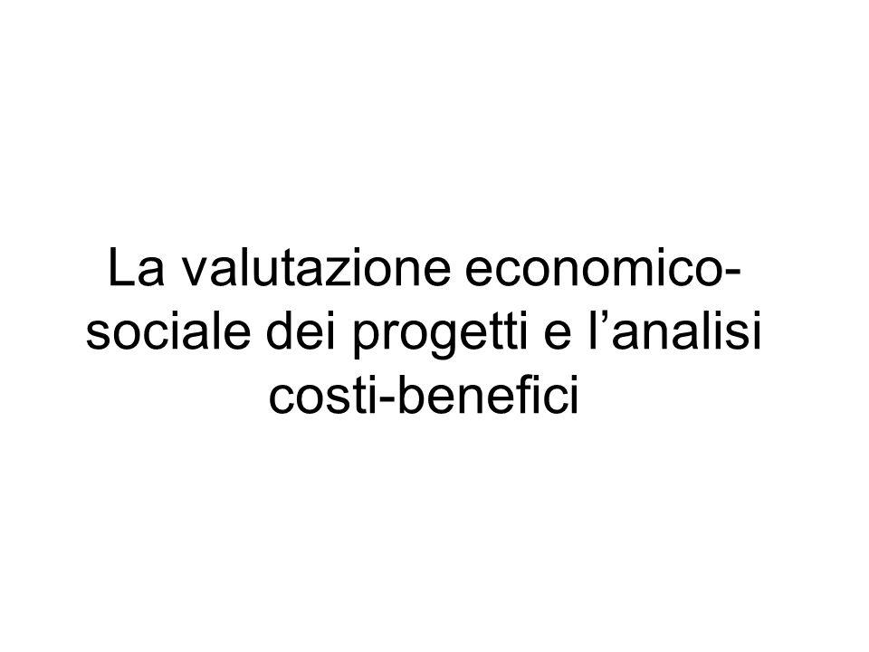La valutazione economico- sociale dei progetti e lanalisi costi-benefici