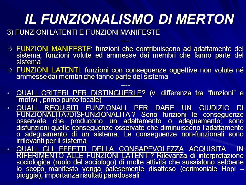 3) FUNZIONI LATENTI E FUNZIONI MANIFESTE ---- FUNZIONI MANIFESTE: funzioni che contribuiscono ad adattamento del sistema, funzioni volute ed ammesse d